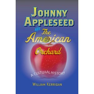 Johnny Appleseed and the American Orchard, Johns Hopkins University Press, 2012
